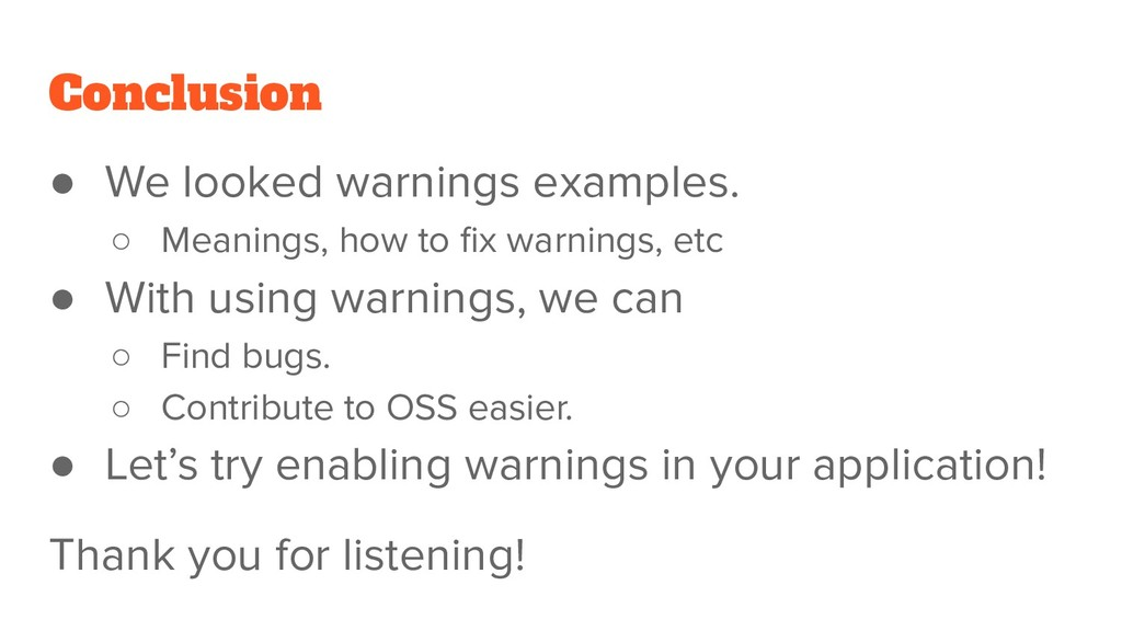 Conclusion ● We looked warnings examples. ○ Mea...