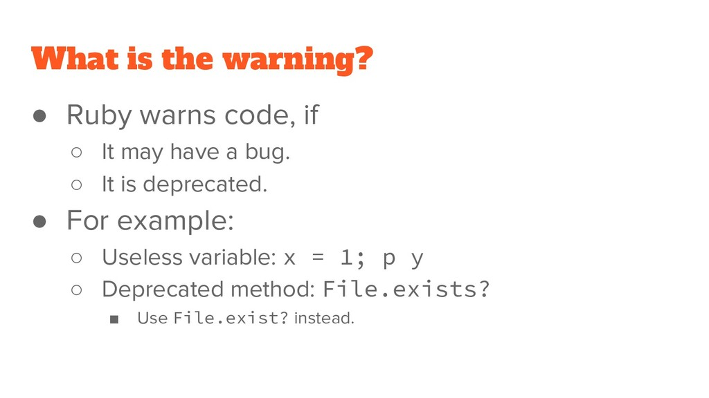 What is the warning? ● Ruby warns code, if ○ It...