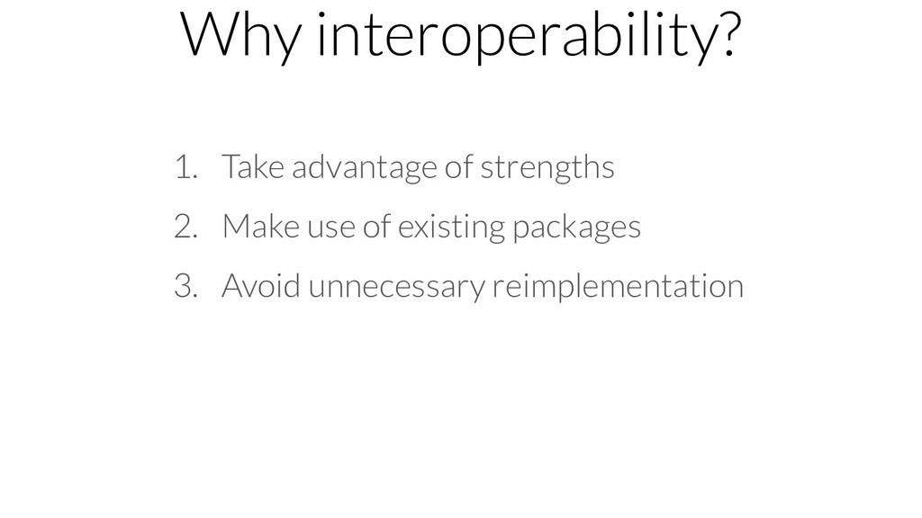 Why interoperability? 1. Take advantage of stre...