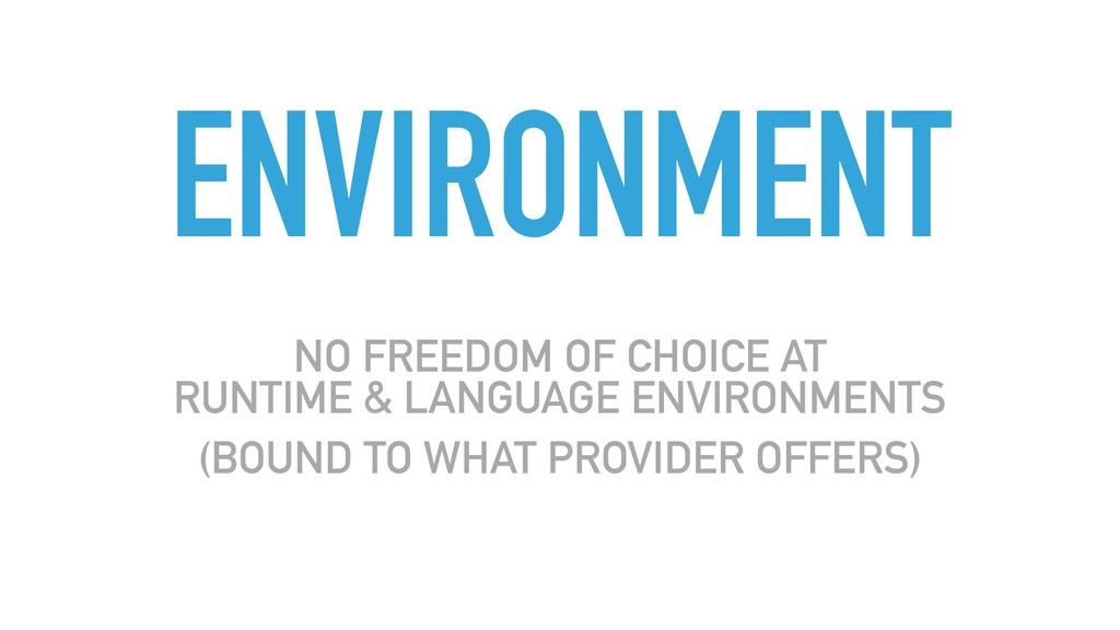 ENVIRONMENT NO FREEDOM OF CHOICE AT RUNTIME & ...