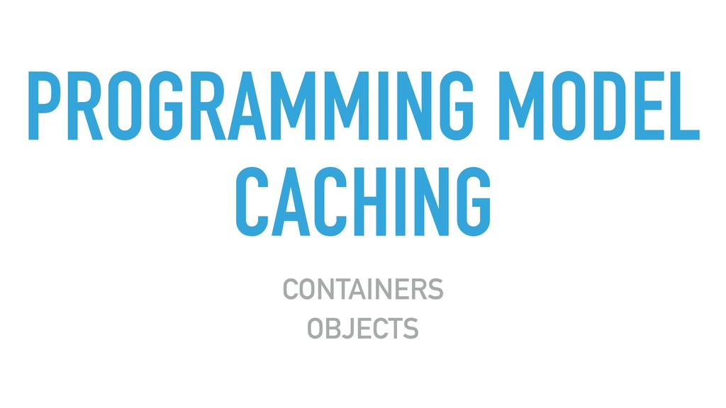 PROGRAMMING MODEL CACHING CONTAINERS OBJECTS