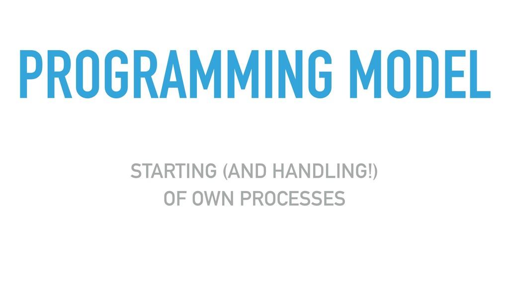 PROGRAMMING MODEL STARTING (AND HANDLING!) OF O...