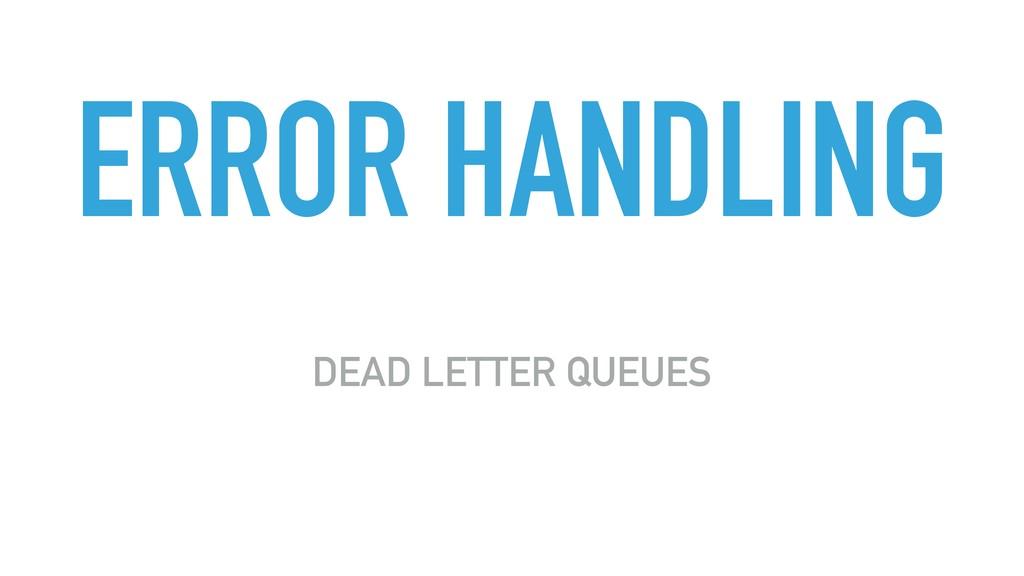 ERROR HANDLING DEAD LETTER QUEUES