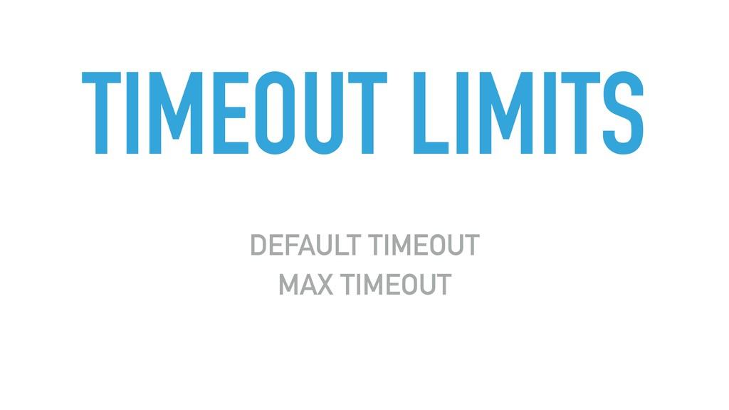 TIMEOUT LIMITS DEFAULT TIMEOUT MAX TIMEOUT