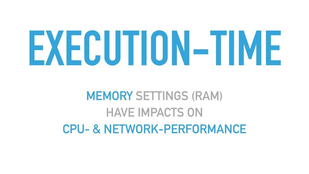 EXECUTION-TIME MEMORY SETTINGS (RAM) HAVE IMPAC...