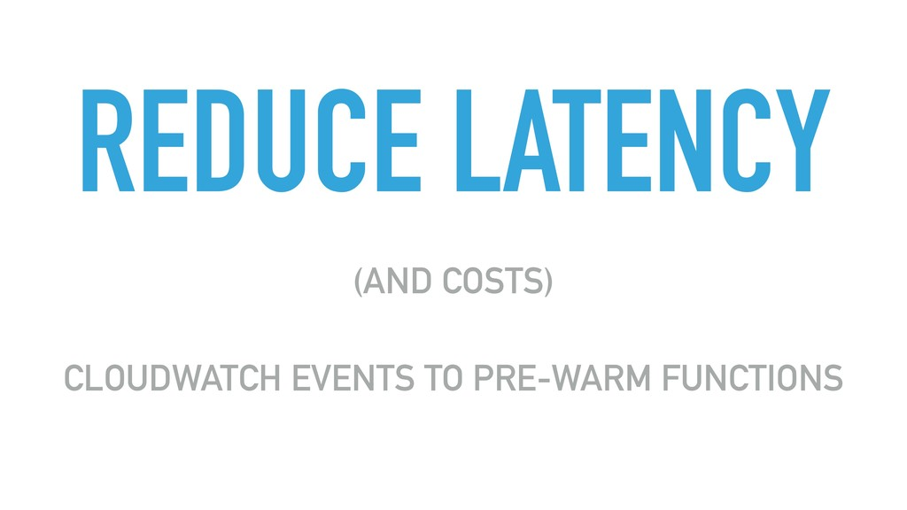 REDUCE LATENCY (AND COSTS) CLOUDWATCH EVENTS TO...