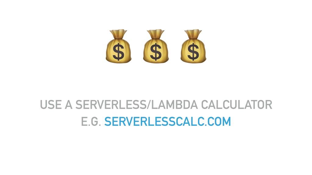 """"""""""""""" USE A SERVERLESS/LAMBDA CALCULATOR E.G. SER..."""