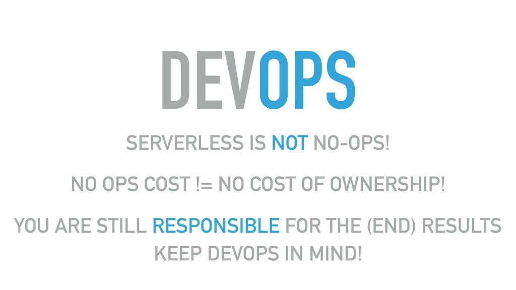 DEVOPS SERVERLESS IS NOT NO-OPS! NO OPS COST !=...