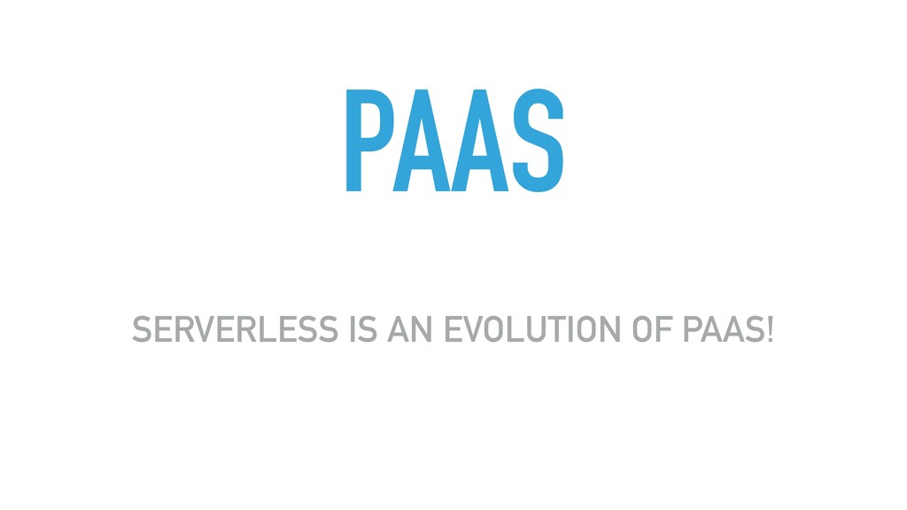 PAAS SERVERLESS IS AN EVOLUTION OF PAAS!