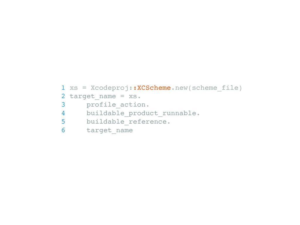 1 xs = Xcodeproj::XCScheme.new(scheme_file) 2 t...
