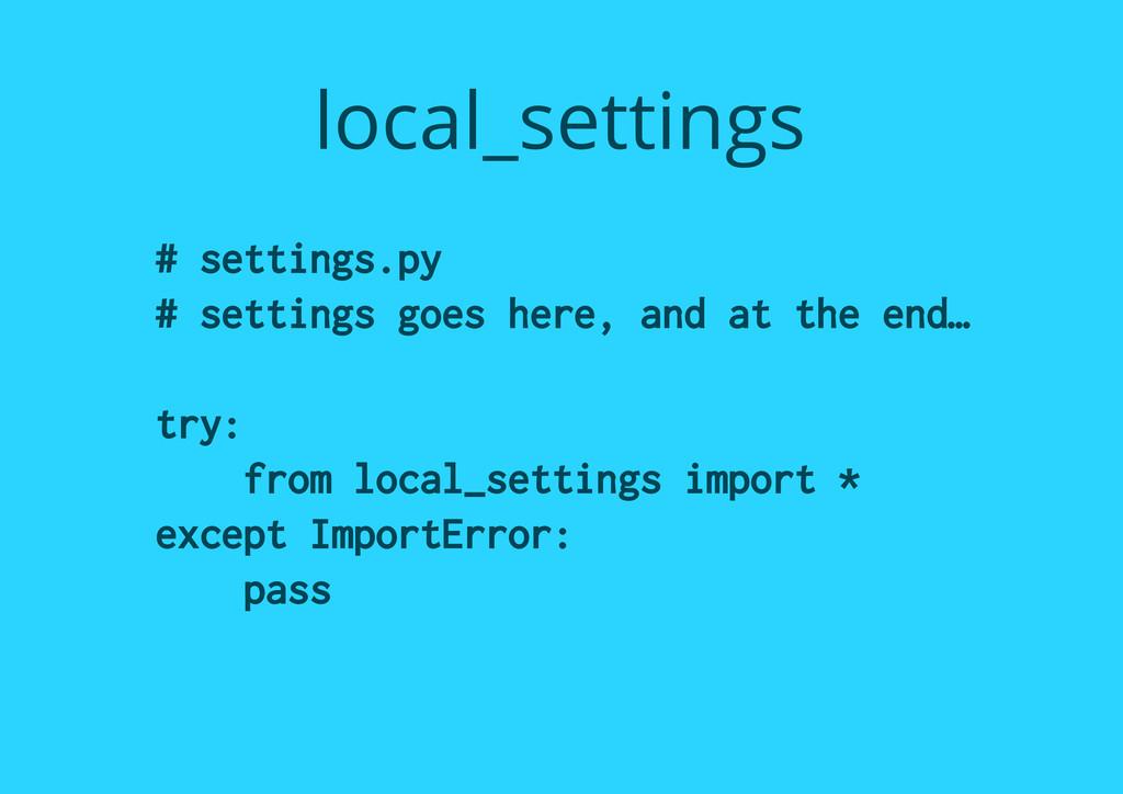 local_settings # settings.py # settings goes he...