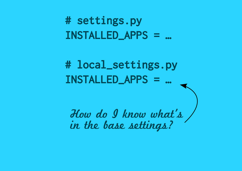 # settings.py INSTALLED_APPS = … # local_settin...