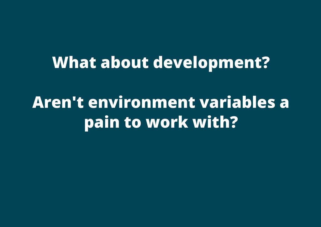 What about development? Aren't environment vari...