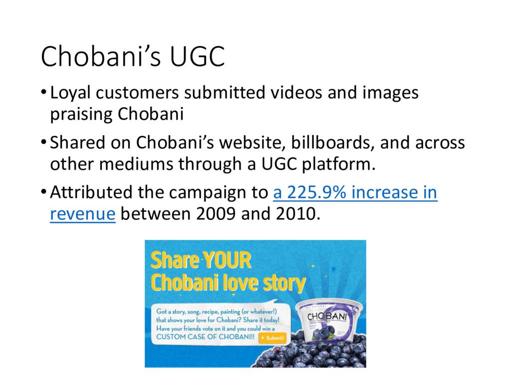 Chobani's UGC •Loyal customers submitted videos...