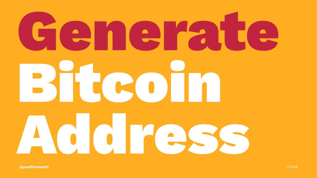 Generate Bitcoin Address @paulfioravanti 13/149