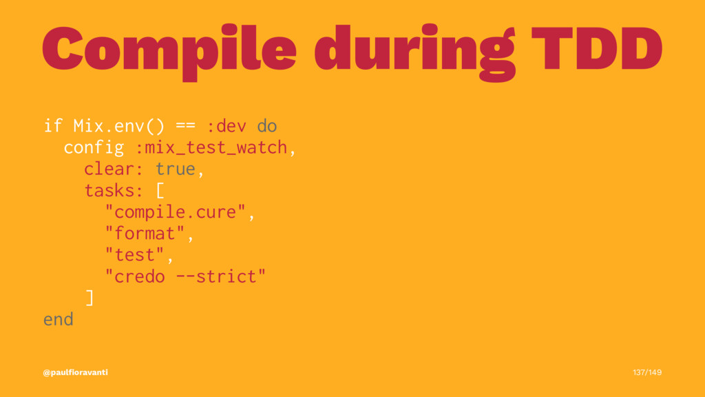 Compile during TDD if Mix.env() == :dev do conf...