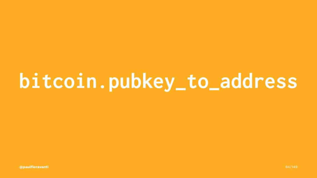 bitcoin.pubkey_to_address @paulfioravanti 64/149