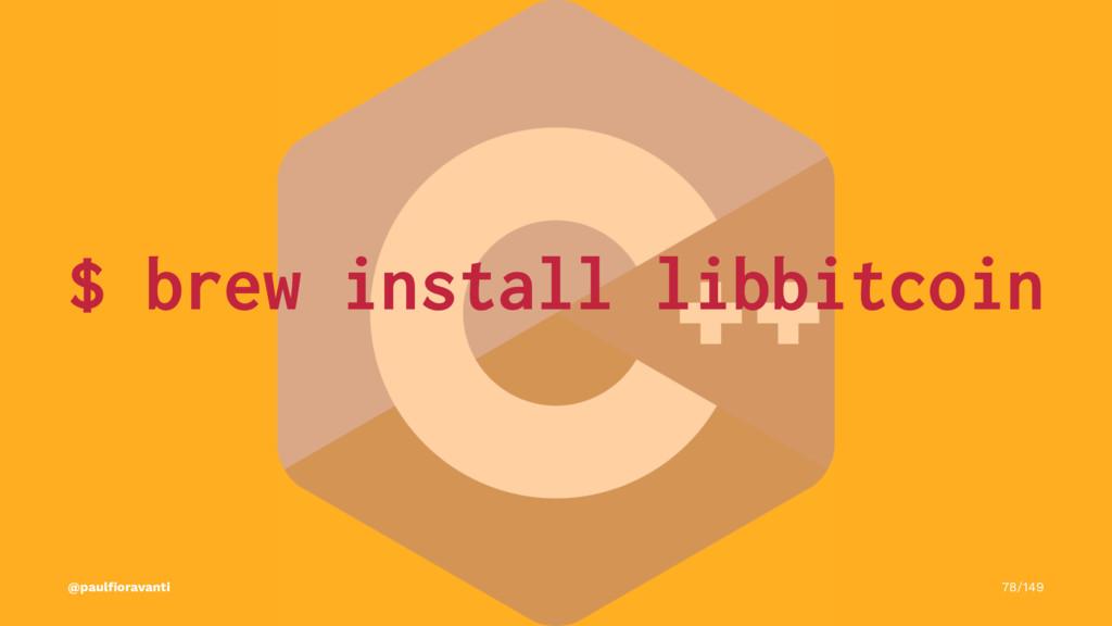 $ brew install libbitcoin @paulfioravanti 78/149