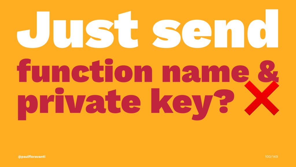 Just send function name & private key? @paulfior...