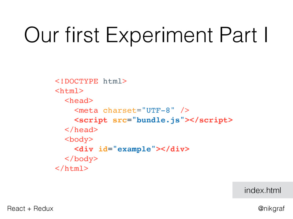 React + Redux @nikgraf Our first Experiment Part...