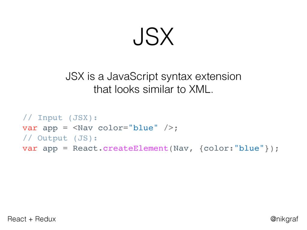 React + Redux @nikgraf JSX JSX is a JavaScript ...