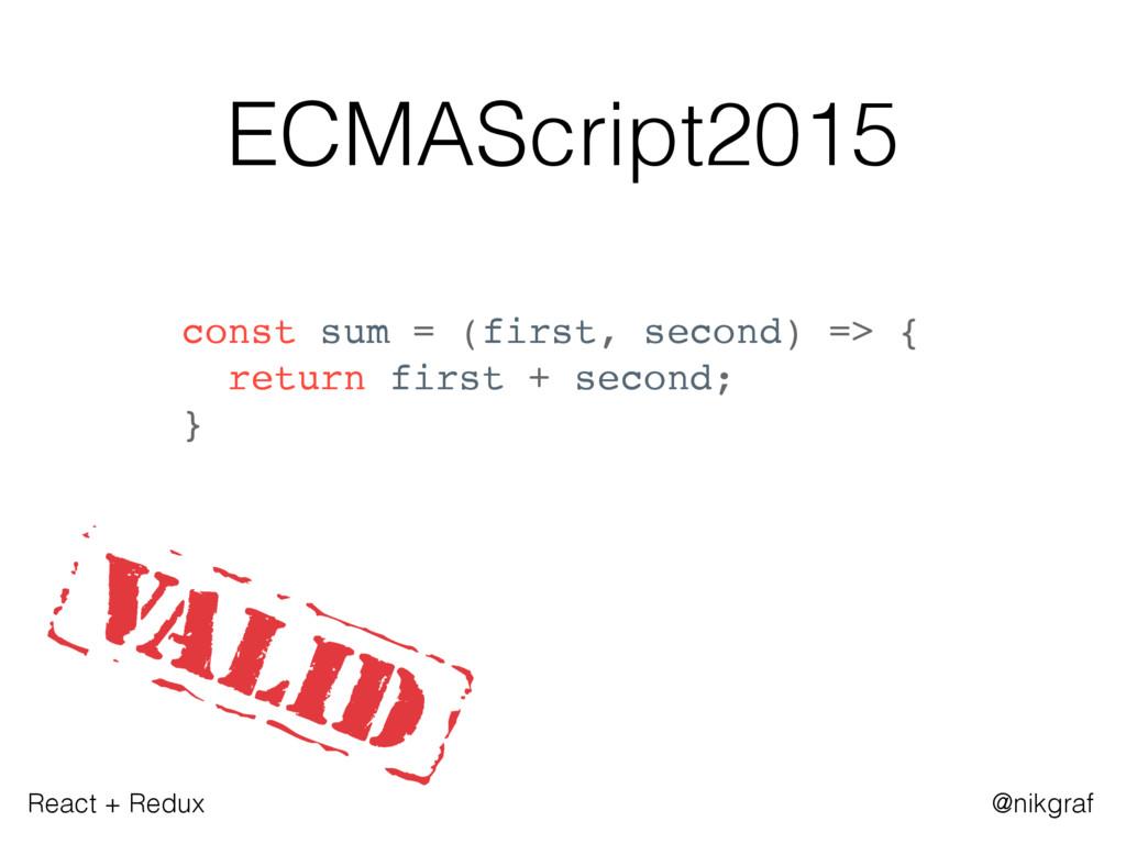 React + Redux @nikgraf ECMAScript2015 const sum...