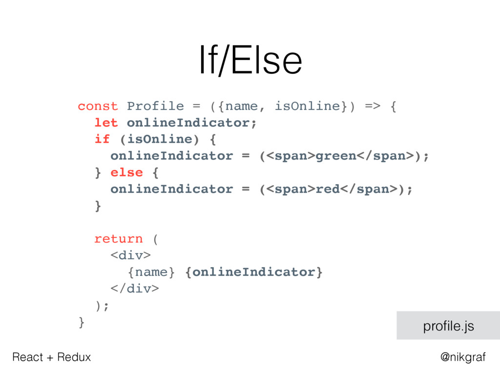 React + Redux @nikgraf If/Else const Profile = ...