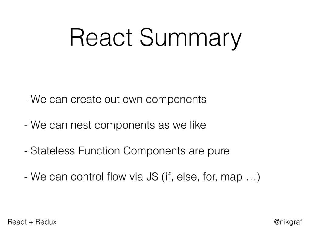 React + Redux @nikgraf React Summary - We can c...