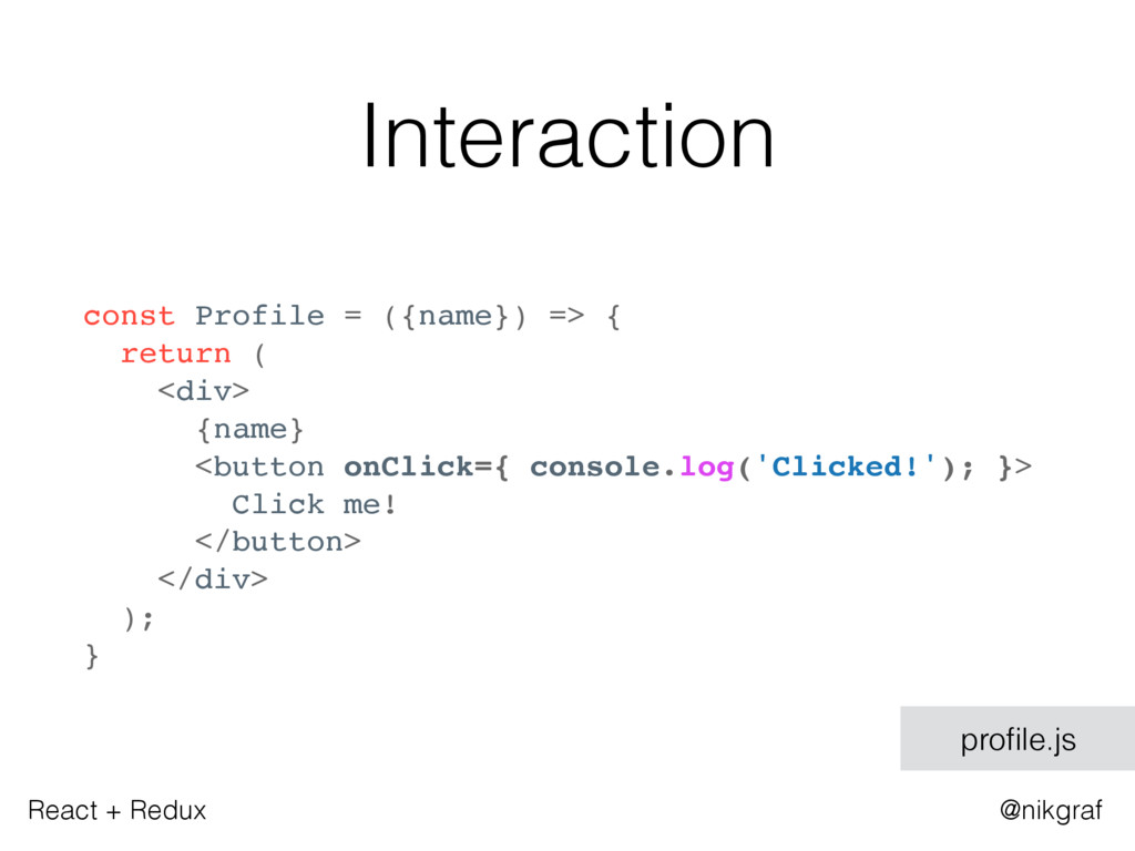 React + Redux @nikgraf Interaction const Profil...