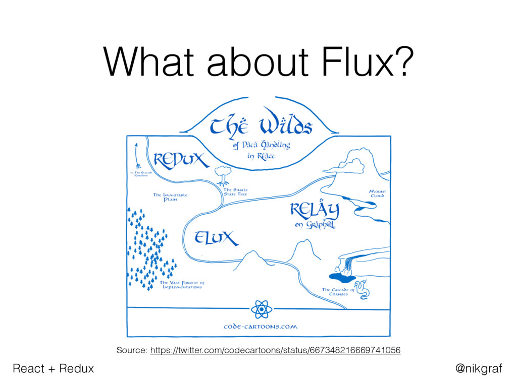React + Redux @nikgraf What about Flux? Source:...