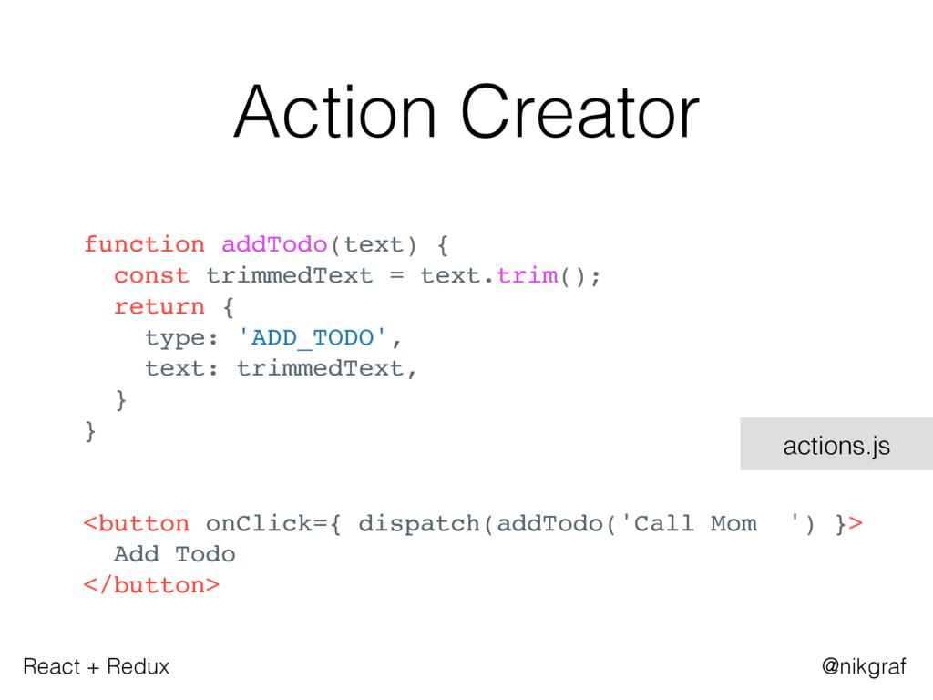 React + Redux @nikgraf Action Creator function ...