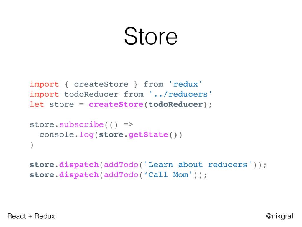 React + Redux @nikgraf Store import { createSto...
