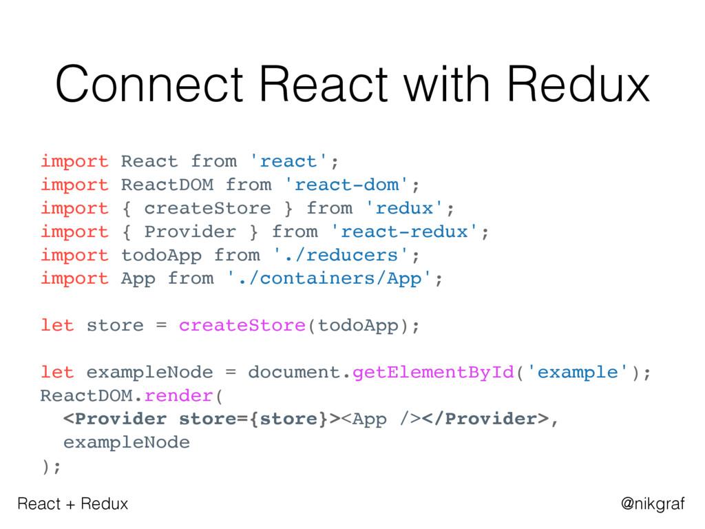 React + Redux @nikgraf Connect React with Redux...