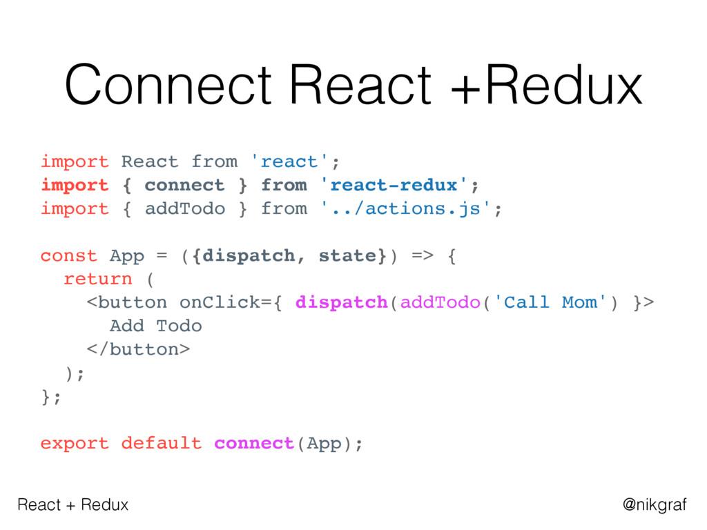 React + Redux @nikgraf Connect React +Redux imp...