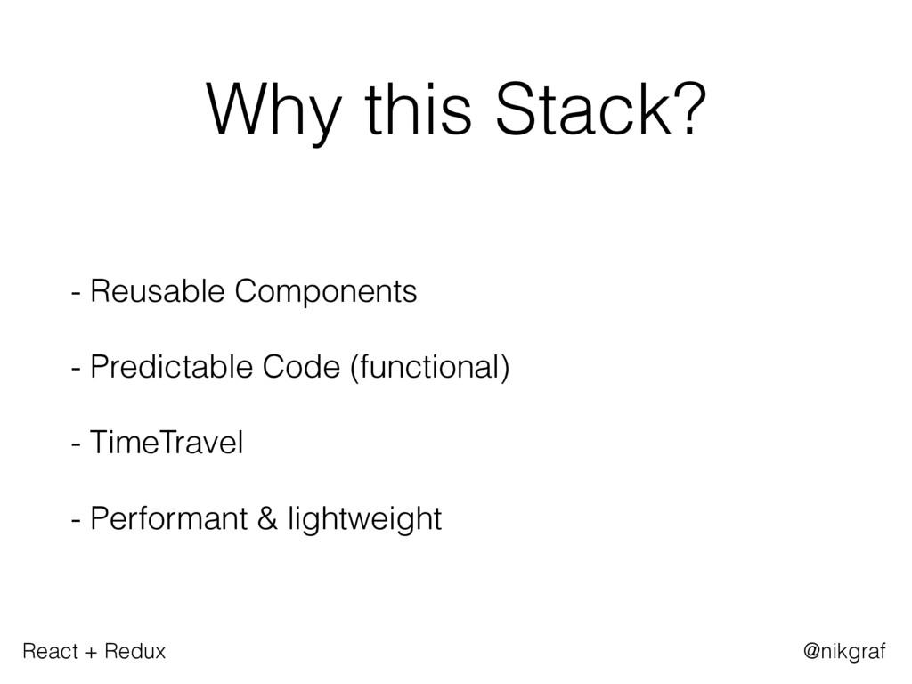 React + Redux @nikgraf Why this Stack? - Reusab...