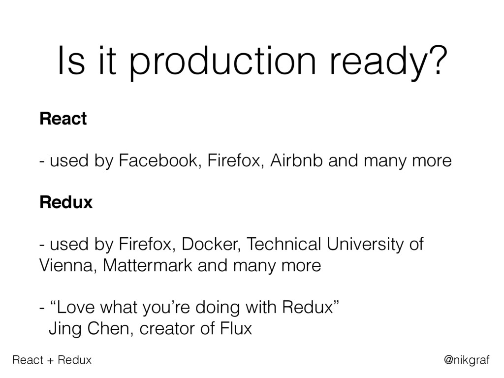 React + Redux @nikgraf Is it production ready? ...