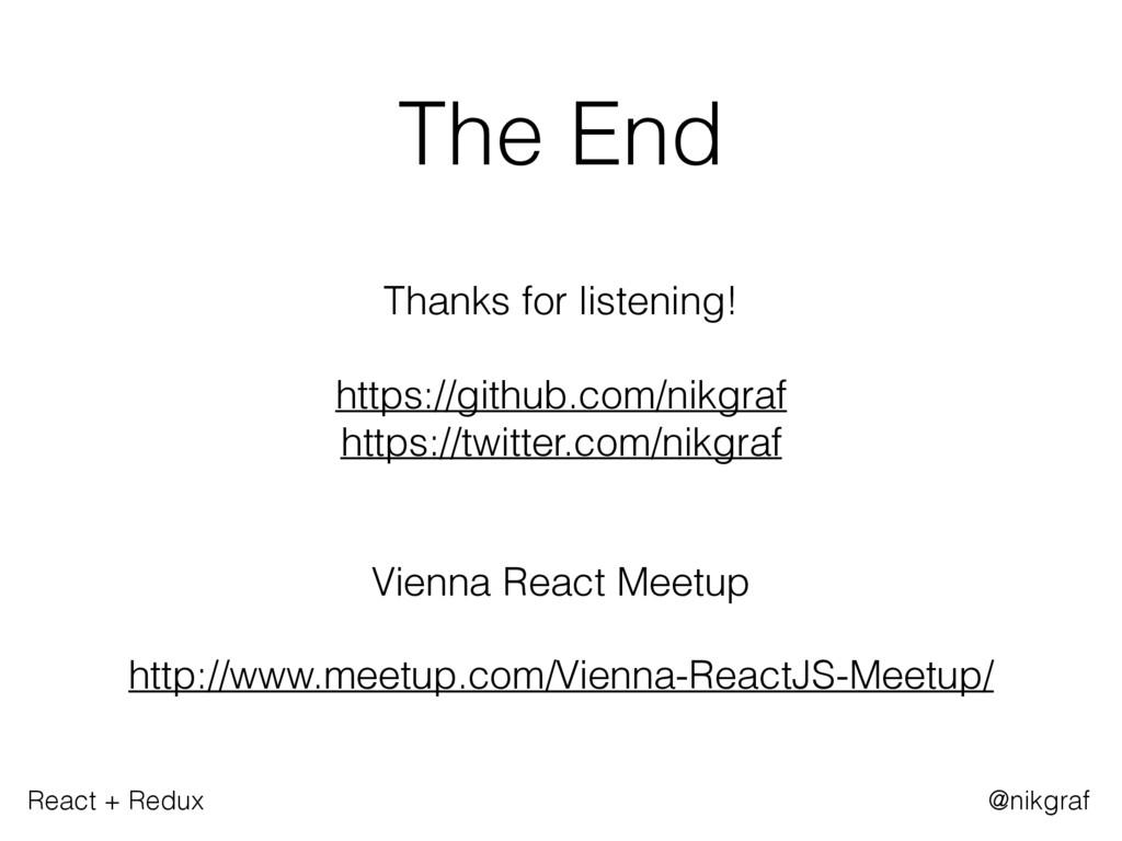 React + Redux @nikgraf The End  Thanks for lis...