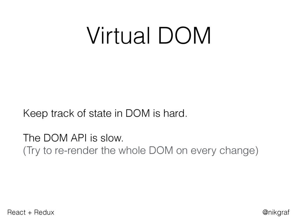 React + Redux @nikgraf Virtual DOM Keep track o...