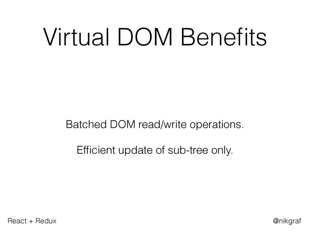 React + Redux @nikgraf Virtual DOM Benefits Batc...