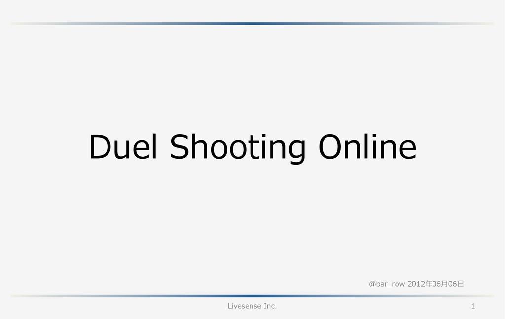 @bar_̲row 2012年年06⽉月06⽇日 Duel Shooting Onlin...