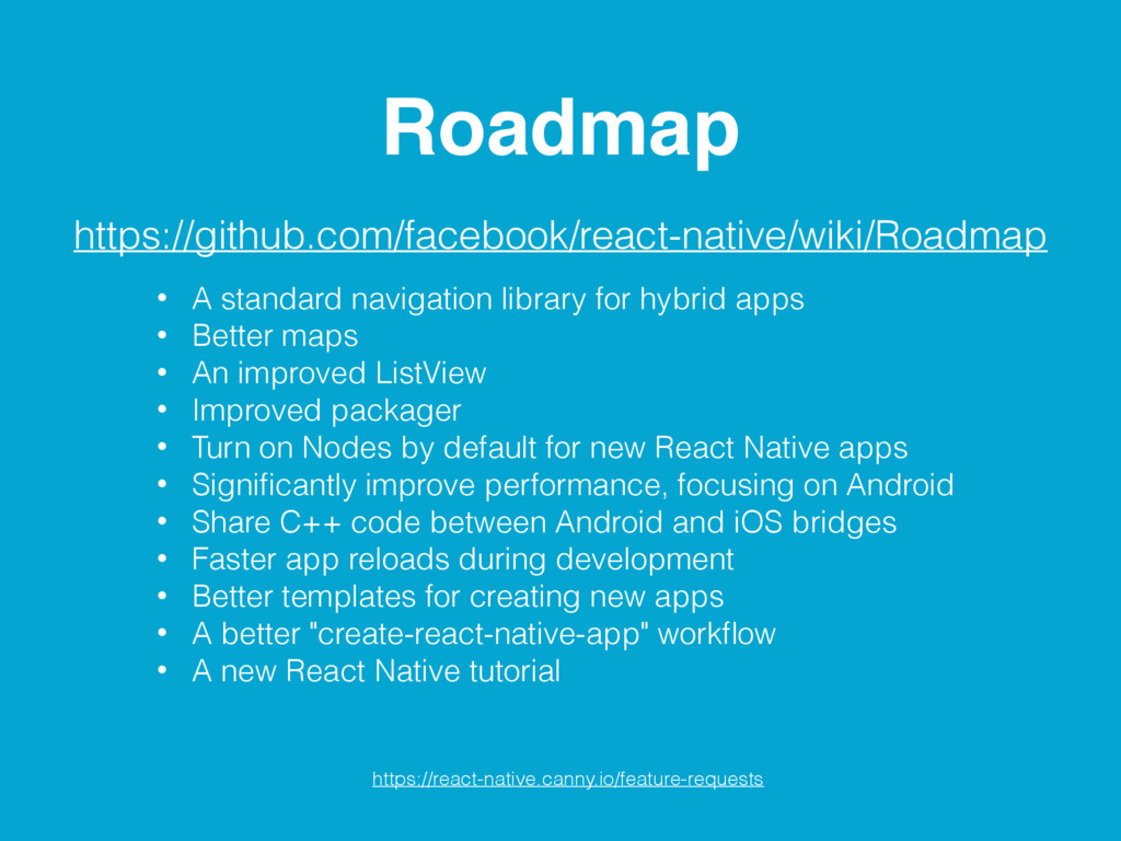 Roadmap https://github.com/facebook/react-nativ...