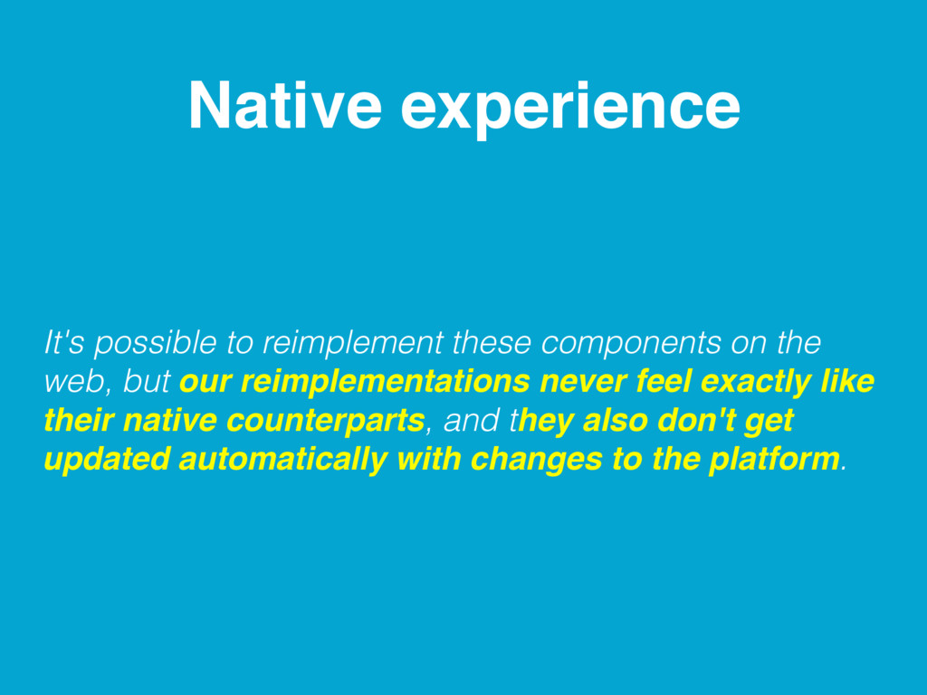 Native experience It's possible to reimplement ...