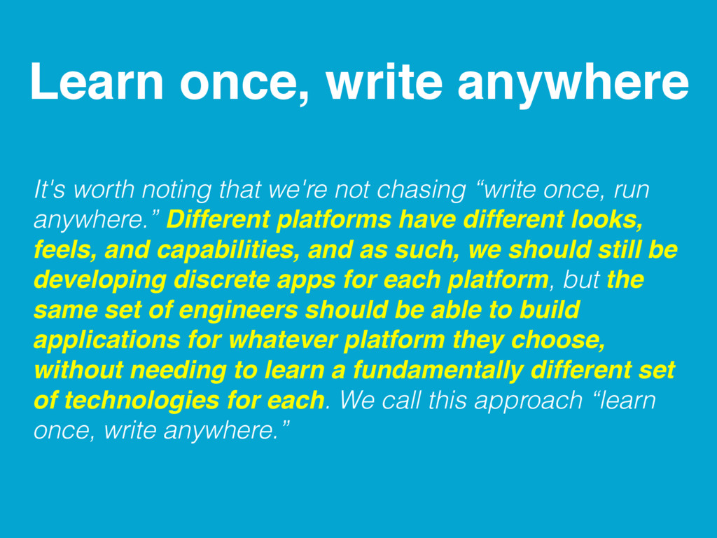 Learn once, write anywhere It's worth noting th...