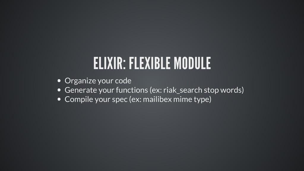 ELIXIR: FLEXIBLE MODULE Organize your code Gene...