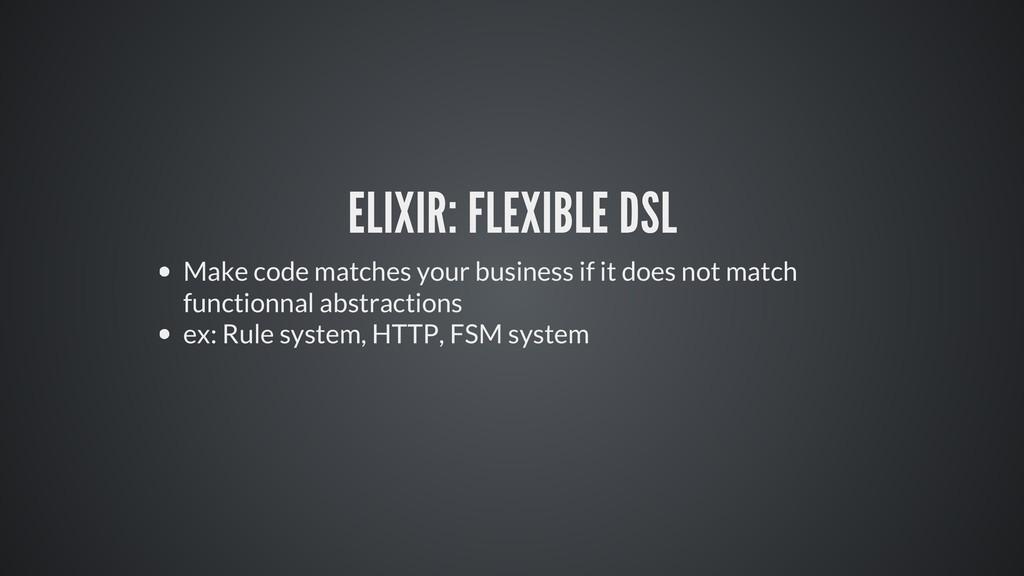 ELIXIR: FLEXIBLE DSL Make code matches your bus...
