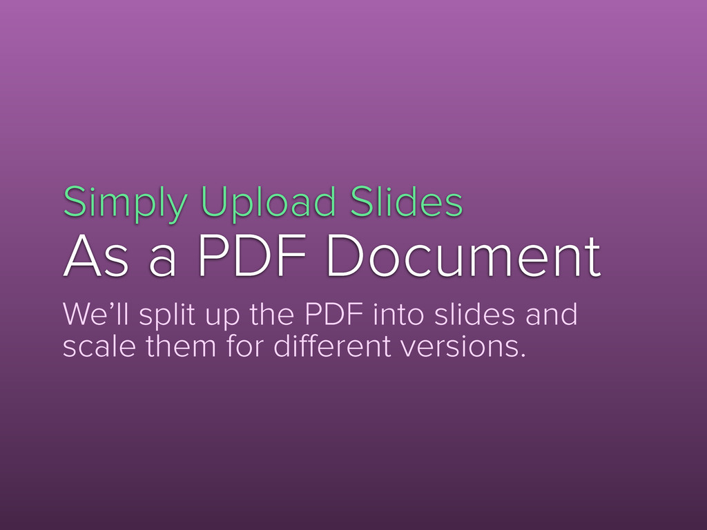 Simply Upload Slides As a PDF Document We'll sp...