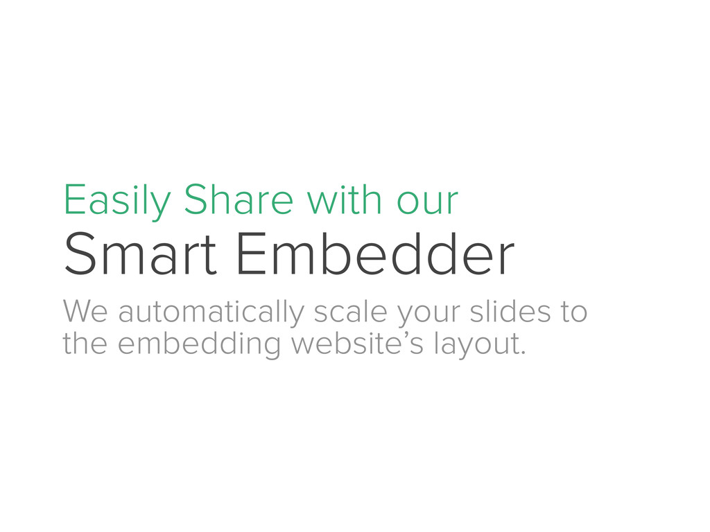 Easily Share with our Smart Embedder We automat...