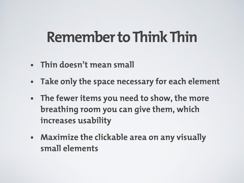 Remember to Think Thin • Thin doesn't mean smal...