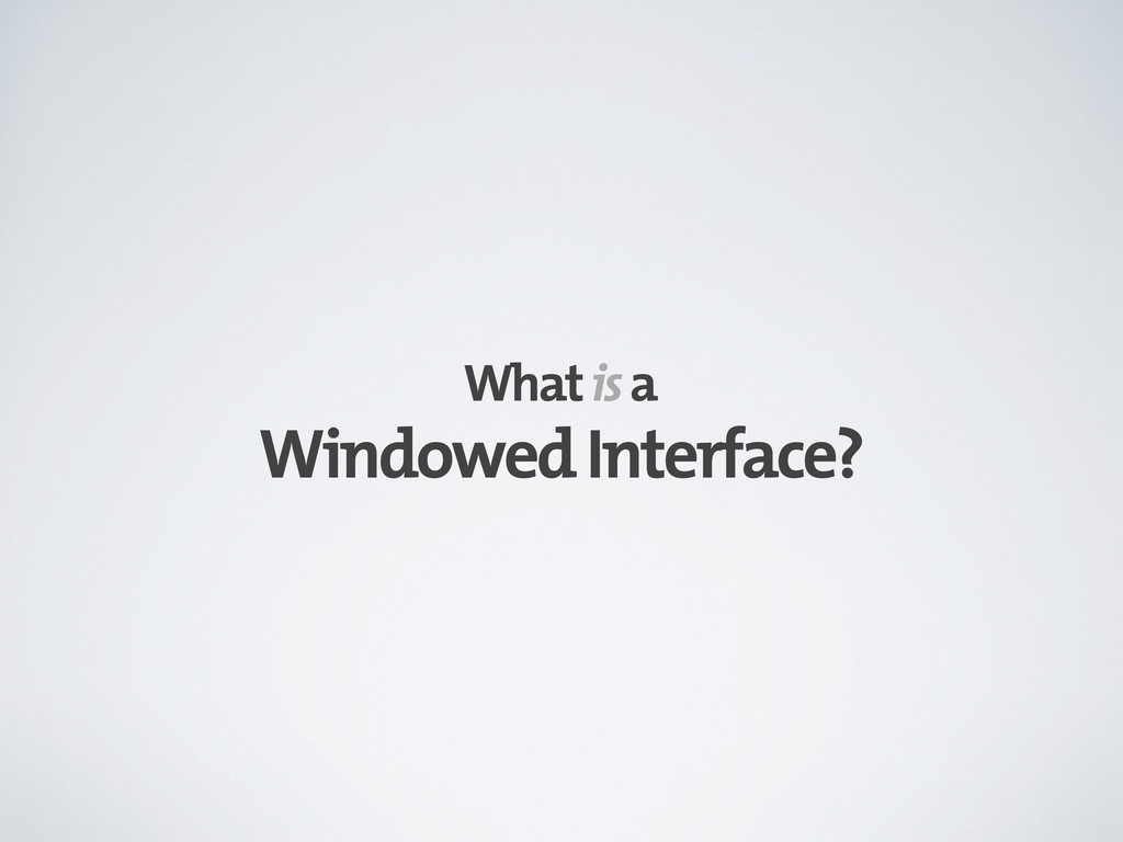 Windowed Interface? What is a