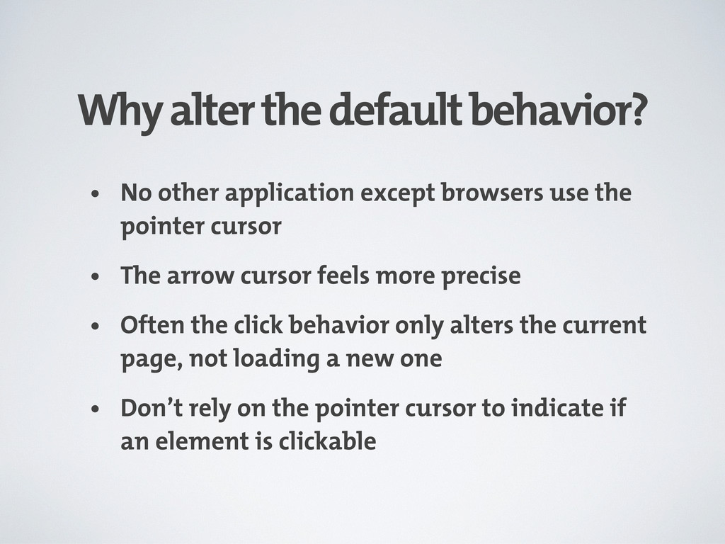Why alter the default behavior? • No other appl...